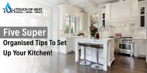 Five Super Tips To Set Up Your Kitchen!