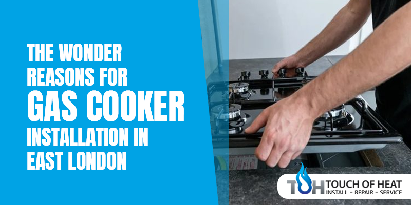 The Wonder Reasons For Gas Cooker Installation In East London